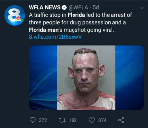 News, Traffic, and Florida: @WFLA 5d  WFLA NEWS  A traffic stop in Florida led to the arrest of  three people for drug possession and a  Florida man's mugshot going viral.  8.wfla.com/2B6sxwV  272  L182  374