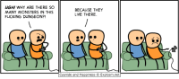 Dank, Fucking, and Cyanide and Happiness: WGH! WHY ARE THERE SO  MANY MONSTERS IN THIS  FUCKING DUNGEON?!  BECAUSE THEY  LIVE THERE  Cyanide and Happiness © Explosm.net