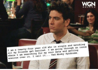 Who else has experienced Ted Mosby Syndrome? #HIMYM #MosbyMonday: WGN  AMERICA  old who is single and watching  I am a married. I am going through an issue  all my friends get mate and getting  where I am searching for soul Syndrome  anxious over it. call it  Ted Mosby Who else has experienced Ted Mosby Syndrome? #HIMYM #MosbyMonday
