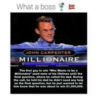 """Memes, 🤖, and Lifeline: What a boss  JOHN CARPENTER  MILLION AIR  Posted at  W What The Facts  The first guy to win """"Who Wants to be a  Millionaire  used none of his lifelines until the  final question, where he called his dad. During  the call, he told his dad he didn't need any help  on the final question, but he just wanted to let  him know that he was about to win $1,000,000."""