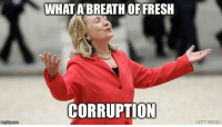 "Dank, Fresh, and Meme: WHAT A BREATH OF FRESH  CORRUPTION  imgfip.com  GETTY IMAGES <p>Hillary Rodham Clinton via /r/dank_meme <a href=""http://ift.tt/1TnYbI7"">http://ift.tt/1TnYbI7</a></p>"