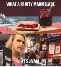 What, Jaam, and What A: WHAT A FRUITY MARMELADE Delicious ja'am