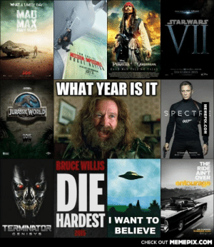 Lacking new ideasomg-humor.tumblr.com: WHAT A LOVELY DAY.  MAD  MAX  IROM RICIO L ABRAMS  STARWARS  VII  FUKY RGAD  DEAD MEN TELL NO TALES  TISIS SSIN  PIRATES CARIRKEAN  JULY 31  DECEMBER 2015  2015  -STARWARA  WHAT YEAR IS IT  JURASSIC WORLD  SPECTF  007  2015  COMINO SOON  BRUCE WILLIS  THE  RIDE  AIN'T  OVER  entourage  DIE  HARDEST I WANT TO  TERMINATOR  BELIEVE  2015  SUMMER 2015  CENISYS  СНECK OUT MЕМЕРIХ.COM  MEMEPIX.COM Lacking new ideasomg-humor.tumblr.com