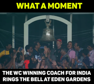 Memes, India, and 🤖: WHAT A MOMENT  THE WC WINNING COACH FOR INDIA  RINGS THE BELLAT EDEN GARDENS Guru Garry <3