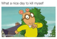 Nice, Day, and What: What a nice day to kill myself  IDGSavage  .co