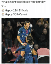 @angeldimariajm @edisoncavani.9 👏🏼⚽️⚽️⚽️⚽️: What a night to celebrate your birthday  On  Happy 29th Di Maria  Happy 30th Cavani  rly  Emir @angeldimariajm @edisoncavani.9 👏🏼⚽️⚽️⚽️⚽️