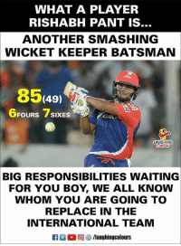 #DDvRCB #RishabhPant: WHAT A PLAYER  RISHABH PANT IS  ANOTHER SMASHING  WICKET KEEPER BATSMAN  8549  6FOURS 7SIXES  LAUCHIN  BIG RESPONSIBILITIES WAITING  FOR YOU BOY, WE ALL KNOW  WHOM YOU ARE GOING TO  REPLACE IN THE  INTERNATIONAL TEAM  R M。回參/laughingcolours #DDvRCB #RishabhPant