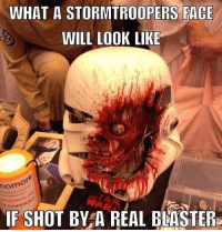 This is pretty accurate. starwarsfacts: WHAT A STORMTROOPERS FACE  WILL LOOK LIKE  mom  IF SHOT BY A REAL BLASTER This is pretty accurate. starwarsfacts