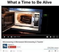 I've seen it all now: What a Time to Be Alive  545/14:19  Microwaving A Microwave Microwaving A Toaster  MrBeast  Subscribe 453909  234,266 views  ass to Share More I've seen it all now