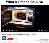 Alive, Time, and World: What a Time to Be Alive  545/1419  Microwaving A Microwave Microwaving A Toaster  MrBeast C  451辯  53909  234,266 views  353  30 <p>What a world</p>