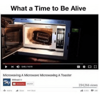 Memes, 🤖, and Add: What a Time to Be Alive  I 5.45/1419  Microwaving A Microwave Microwaving A Toaster  MrBeast a  Subscribe  234,266 views  Add to  Share More so jared doesn't know the secret to get likes but I'll tell him. anyways can't wait for hockey tonight -ben the hen