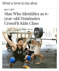 bruh: What a time to be alive  July 7, 2017  Man Who Identifies as 6-  year-old Dominates  CrossFit Kids Class  IG:  : @MemeMang bruh