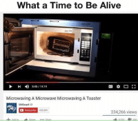 More of a funny one.: What a Time to Be Alive  r 1  5:45 14:19  Microwaving A Microwave Microwaving A Toaster  Mr Beast  M  Subscribe  453,909  234,266 views More of a funny one.