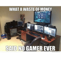 Talk about a sick set up 😨: WHAT A  WASTE OF MONEY  SAID  GAMER EVER  We Know Meme Talk about a sick set up 😨