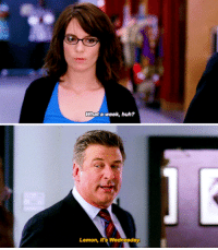 Huh, Wednesday, and 30 Rock: What a week, huh?  Lemon, it's Wednesday 30 Rock