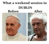 Pope Francis, Ireland, and Got: What a weekend session in  DUBLIN  Before  After Popes visit to Ireland got a bit out of hand