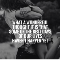 Memes, 🤖, and Days of Our Lives: WHAT A WONDERFUL  THOUGHLITIS THAT  SOME OF THE BEST DAYS  OF OUR LIVES  HAVENTHAPPEN YET  @6AMSUCCESS Tag someone that will always be in your life 👇🏼 6amsuccess the best days of your lives are yet to come 🌹 enjoy every day and make them count. See you at the top. ➖➖➖➖➖➖➖➖➖➖➖➖➖➖➖➖➖➖ @leomessi @kimkardashian @jlo @adele @ddlovato @katyperry @danbilzerian @kevinhart4real @thenotoriousmma @justintimberlake @taylorswift @beyonce @davidbeckham @selenagomez @therock @thegoodquote @instagram @champagnepapi @cristiano