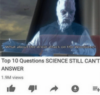 droid: What about the droid attack on the Wookiees?  Top 10 Questions SCIENCE STILL CAN'T  ANSWER  1.9M views