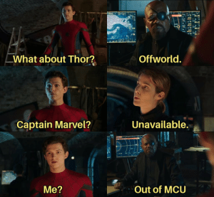 mcu: What about Thor?  Offworld.  Unavailable.  Captain Marvel?  Out of MCU  Me?