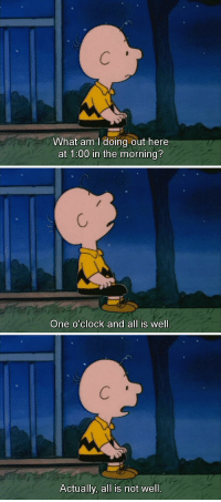 "Charlie, Tumblr, and Blog: What am I doing out here  at 1:00 in the morning?   One o'clock and all is well.   Actually, all is not well. peanutsfeelings:  ""Snoopy's Getting Married, Charlie Brown"", 1985."
