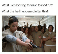 Memes, 🤖, and Oitnb: What am looking forward to in 2017?  What the hell happened after this!! oitnb