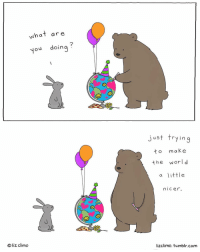 Here's to a loving and accepting tomorrow ❤️☮️🌈🌎: what are  o  doing  liz climo  O just trying  make  t o  the world  a little  m IC er.  lizclimo. tumblr.com Here's to a loving and accepting tomorrow ❤️☮️🌈🌎
