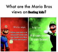 Memes, Mario, and Kids: What are the Mario Bros  views on Beating kids?  Mario says:l  luigi says  Hitting your kids is an  you should raise them  ease and cesps  It can brawl Luigi likes it rough via /r/memes https://ift.tt/2Dwo0WP