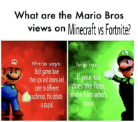 Minecraft, Mario, and Games: What are the Mario Bros  views on Minecraft ys Fortnite?  Mario says  Both games have  theirup and dowms andyour kid  cater todifterent does the floss  audiences this dblate show him whos  uigi sayS  s stup  OSS hnnnnng emeralds