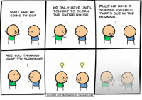 By Kris. Tag your most efficient friend!⠀ ⠀ Have you dug into www.explosm.net recently? Please, treat yourself!: WHAT ARE WE  GOING TO DO?  ARE YOU THINKING  WHAT I'M THINKING?  WE ONLY HAVE UNTIL  PLUS WE HAVE A  SCIENCE PROJECT  TONIGHT TO CLEAN  THAT'S DUE IN THE  THE ENTIRE HOUSE  MORNING  Cyanide and Happiness O Explosm.net By Kris. Tag your most efficient friend!⠀ ⠀ Have you dug into www.explosm.net recently? Please, treat yourself!