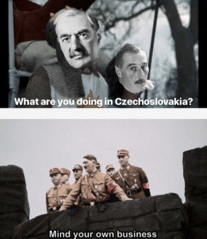 You're only supposed to be in the Sudetenland.: What are you doing in Czechoslovakia?  Mind your own business You're only supposed to be in the Sudetenland.
