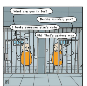 Murder, Code, and Can: What are you in for?  Double murder, you?  I broke someone else's code  Oh! That's serious man  techindus only programmers can understand