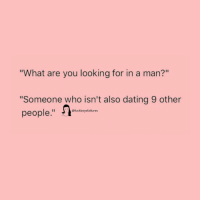 """Dating, Girl Memes, and Looking: """"What are you looking for in a man?""""  """"Someone who isn't also dating 9 other  @fuckboysfailures"""