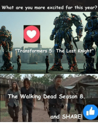 """Click, Family, and Memes: What are you more excited for this year?  """"Transformers 5: The Last Knigh  The  Walking Dead Season 8  and SHARE! Should be a good Summer and year! Transformers 5 comes out in June and Fear the Walking Dead Season 3 premieres in the same month as well as Ride with Norman Reedus, Season 2. #TheWalkingDead Season 8 Comic Con trailer comes out on July 21st and I can't wait for The Walking Dead Season 8 in October! I work on my The Walking Dead Family page everyday and it's almost at 245,000 fans! I have 5,795 of you following me on here, it would be great if ALL my ACTIVE members could VOTE on this post today. :) (y)  Click here for AMC #TWD VIDEOS: http://www.egvoproductions.com/news-blog/wrapping-up-the-walking-dead-season-7"""