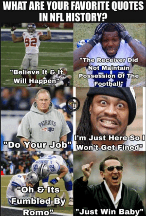 """Drop them down below #BoltUp  V V V: WHAT ARE YOUR FAVORITE QUOTES  IN NFL HISTORY?  82  """"The Receiver Did  Not Maintain  Possession Of The  Football""""  """"Believe It SIt  Will Happen  PARIOTS  'm Just Here So  """"Do Your Job"""" Won't Get Fined""""  USN HOY  """"Oh & Its  Fumbled By  Romo""""  """"Just Win Baby"""" Drop them down below #BoltUp  V V V"""