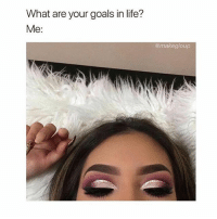 Plans for 2018 🙌🏼🔥 @teengirlclub @teengirlclub @teengirlclub: What are your goals in life?  Me:  @makegloup Plans for 2018 🙌🏼🔥 @teengirlclub @teengirlclub @teengirlclub