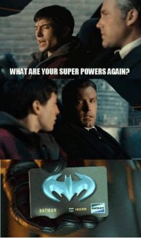 what ares: WHAT ARE YOUR SUPER POWERS AGAIN?  BATMAN  =FOREVER