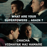 Memes, 🤖, and Superpowers: WHAT ARE YOUR  SUPERPOWERS AGAIN  CHACHA  VIDHAYAK HAI HAMARE Meanwhile in Uttar Pradesh !