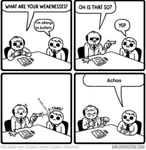 Hopefully he doesn't die by AbuzzCreator252 MORE MEMES: WHAT ARE YOUR WEAKNESSES?OH IS THAT SO?  I'm allergic  to bullets  YEP  Achoo  TANG  THIS COMIC MADE POSSIBLE THANKS TO BRIAN ZIMMERMAN Hopefully he doesn't die by AbuzzCreator252 MORE MEMES
