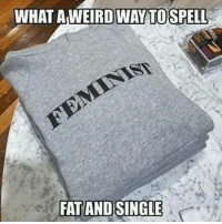 """America, Facebook, and Feminism: WHAT AWEIRD WAY TOSPELL  FAT AND SINGLE  FAT ANDSINGLE Just your daily reminder that first world feminism is cancer... Hateful """"women"""" that care only about superiority, or else they would help women in the 3rd world. Hypocrites. feminismiscancer liberalismisamentaldisorder trumpmemes liberals libbys democraps liberallogic liberal maga conservative constitution presidenttrump resist thetypicalliberal typicalliberal merica america stupiddemocrats donaldtrump trump2016 patriot trump yeeyee presidentdonaldtrump draintheswamp makeamericagreatagain trumptrain triggered CHECK OUT MY WEBSITE AND STORE!🌐 thetypicalliberal.net-store 🥇Join our closed group on Facebook. For top fans only: Right Wing Savages🥇 Add me on Snapchat and get to know me. Don't be a stranger: thetypicallibby Partners: @theunapologeticpatriot 🇺🇸 @too_savage_for_democrats 🐍 @thelastgreatstand 🇺🇸 @always.right 🐘 @keepamerica.usa ☠️ @republicangirlapparel 🎀 @drunkenrepublican 🍺 TURN ON POST NOTIFICATIONS! Make sure to check out our joint Facebook - Right Wing Savages Joint Instagram - @rightwingsavages"""