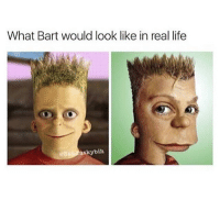 Life, Memes, and Bart: What Bart would look like in real life FUCK THAT