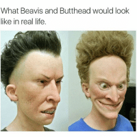 Memes, 🤖, and Beavis and Butthead: What Beavis and Butthead would look  like in real life. Shit scary asl bruh @sanduskybih