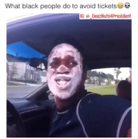 This Nigga Here 😂😂: What black people do to avoid tickets  IG: DeezNuts4President This Nigga Here 😂😂