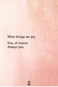 Joy, You, and What: What brings me joy.  You, of course.  Always you.