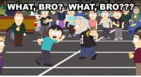 WHAT BRO? WHAT BRO???  69 It's a BRO-DOWN!