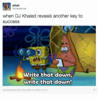 DJ Khaled, Memes, and Tumblr: what  @chanel puke  when DJ Khaled reveals another key to  Success  WWrite that down,  write that down!  kardashiansfuckyeah.tumblr.com