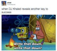 key to success: what  chanelpuke  when DJ Khaled reveals another key to  succesS  Write that down,  write that down!