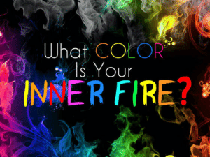 lolgifrofl:  What Color Is Your Inner Fire? Everyone has an inner fire - what color does yours burn? : What COEOR  Is Your  INER FIRE? lolgifrofl:  What Color Is Your Inner Fire? Everyone has an inner fire - what color does yours burn?