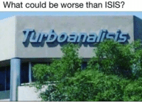Isis, What, and  Could Be Worse: What could be worse than ISIS?