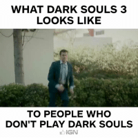 Gotta love Dark Souls.: WHAT DARK SOULS 3  LOOKS LIKE  TO PEOPLE WHO  DON'T PLAY DARK SOULS  IGN Gotta love Dark Souls.