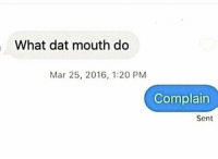 Funny, Lol, and Mar: What dat mouth do  Mar 25, 2016, 1:20 PM  Complain  Sent Tag a complainer lol